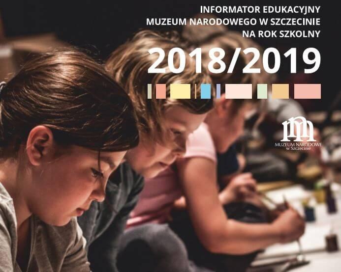 Informator edukacyjny Muzeum Narodowego w Szczecinie na rok szkolny 2018/2019