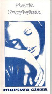 Martwa cisza - Maria Przybylska poetka