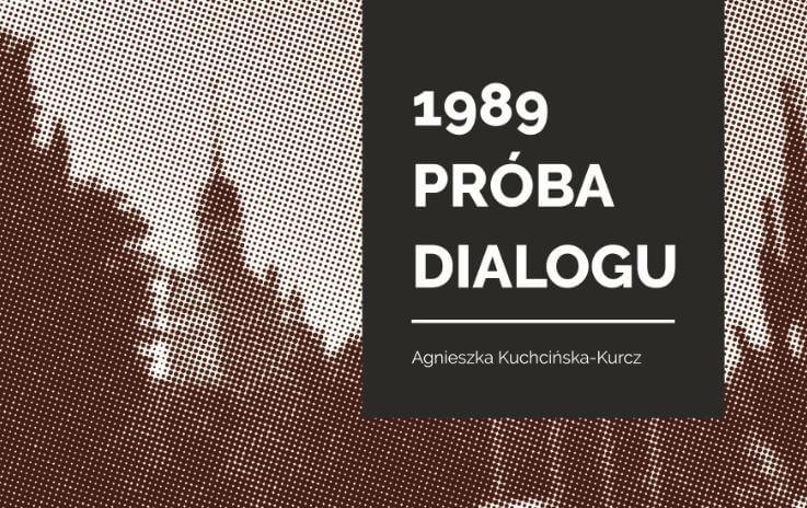 """PROMOCJA KSIĄŻKI AGNIESZKI KUCHCIŃSKIEJ-KURCZ """"1989. PRÓBA DIALOGU"""""""