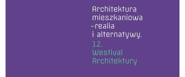 Szczecin. 12 WESTIVAL ARCHITEKTURY 2018. Mieszkam w mieście. Realia i alternatywy
