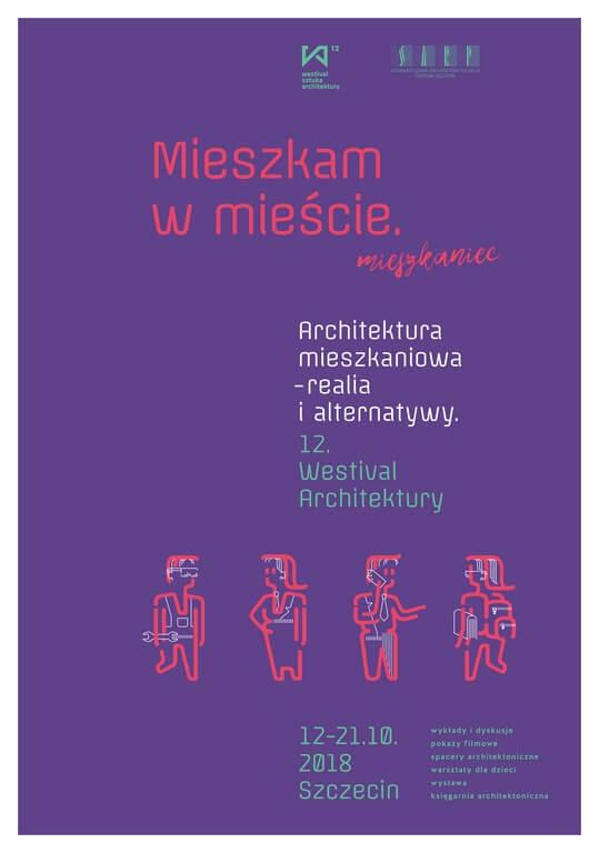 Szczecin. 12 WESTIVAL ARCHITEKTURY 2018 Mieszkam w mieście. Realia i alternatywy