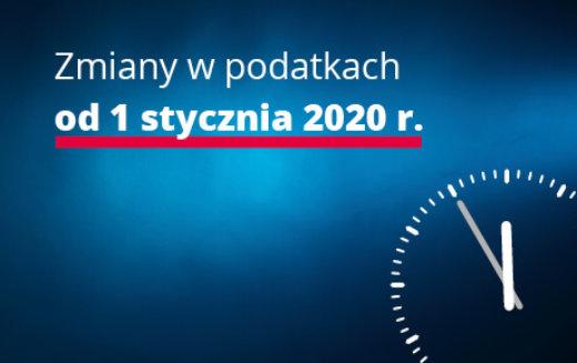 Jakie zmiany w podatkach od 1 stycznia 2020 r.