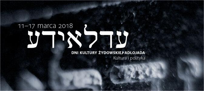 Dni Kultury Żydowskiej Adlojada 2018 – Polityka i kultura (program)